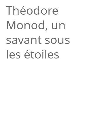 """Afficher """"Théodore Monod, un savant sous les étoiles"""""""